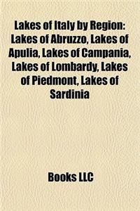 Lakes of Italy by Region: Lakes of Abruzzo, Lakes of Apulia, Lakes of Campania, Lakes of Lombardy, Lakes of Piedmont, Lakes of Sardinia