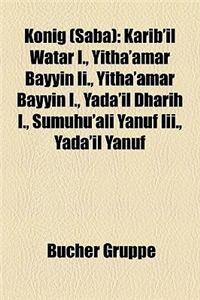Knig (Saba): Karib'il Watar I., Yitha'amar Bayyin II., Yitha'amar Bayyin I., Yada'il Dharih I., Sumuhu'ali Yanuf III., Yada'il Yanu