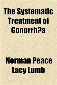 The Systematic Treatment of Gonorrh a