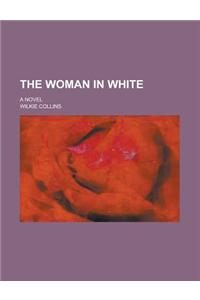 The Woman in White; A Novel