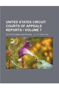 United States Circuit Courts of Appeals Reports (Volume 7); With Key-Number Annotations V. 1-171 [1891-1919].