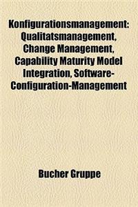 Konfigurationsmanagement: Qualitatsmanagement, Change Management, Capability Maturity Model Integration, Software-Configuration-Management