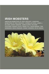 Irish Mobsters: American Mobsters of Irish Descent, Canadian Mobsters of Irish Descent, Cornelius Shea, James J. Bulger, Danny Greene