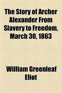 The Story of Archer Alexander from Slavery to Freedom, March 30, 1863