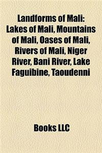 Landforms of Mali: Lakes of Mali, Mountains of Mali, Oases of Mali, Rivers of Mali, Niger River, Bani River, Lake Faguibine, Taoudenni