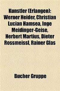 Kunstler (Erlangen): Werner Heider, Christian Lucian Hamsea, Inge Meidinger-Geise, Herbert Martius, Dieter Rossmeissl, Rainer Glas