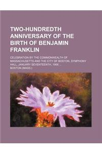 Two-Hundredth Anniversary of the Birth of Benjamin Franklin; Celebration by the Commonwealth of Massachusetts and the City of Boston, Symphony Hall, J