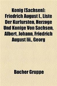 Knig (Sachsen): Friedrich August I., Liste Der Kurfrsten, Herzge Und Knige Von Sachsen, Albert, Johann, Friedrich August III., Georg