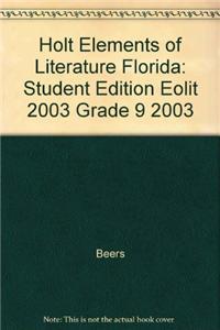 Holt Elements of Literature Florida: Student Edition Eolit 2003 Grade 9 2003