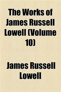 The Works of James Russell Lowell (Volume 10)