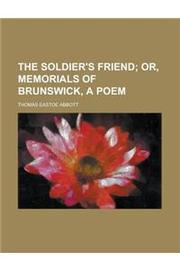 The Soldier's Friend; Or, Memorials of Brunswick, a Poem