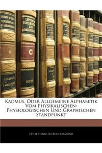 Kadmus, Oder Allgemeine Alphabetik Vom Physikalischen: Physiologischen Und Graphischen Standpunkt