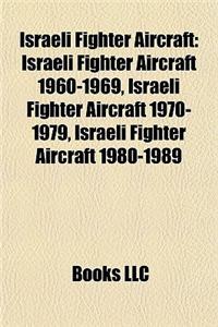 Israeli Fighter Aircraft: Israeli Fighter Aircraft 1960-1969, Israeli Fighter Aircraft 1970-1979, Israeli Fighter Aircraft 1980-1989