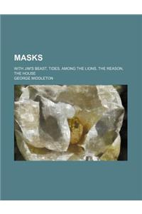 Masks; With Jim's Beast, Tides, Among the Lions, the Reason, the House