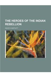 The Heroes of the Indian Rebellion