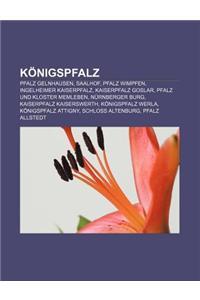 Konigspfalz: Pfalz Gelnhausen, Saalhof, Pfalz Wimpfen, Ingelheimer Kaiserpfalz, Kaiserpfalz Goslar, Pfalz Und Kloster Memleben, Nur