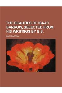 The Beauties of Isaac Barrow, Selected from His Writings by B.S.