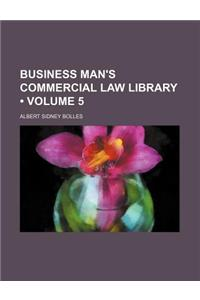 Business Man's Commercial Law Library (Volume 5)
