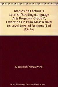 Tesoros de Lectura, a Spanish Reading/Language Arts Program, Grade K, Coleccion Un Paso Mas: A Nivel on Level Leveled Readers (1 of 30) K-6