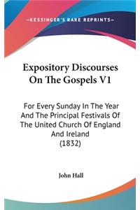 Expository Discourses on the Gospels V1: For Every Sunday in the Year and the Principal Festivals of the United Church of England and Ireland (1832)