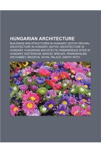 Hungarian Architecture: Buildings and Structures in Hungary, Gothic Revival Architecture in Hungary, Gothic Architecture in Hungary