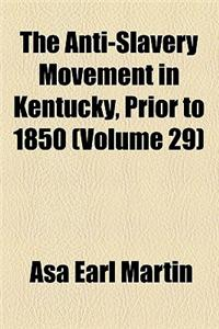 The Anti-Slavery Movement in Kentucky, Prior to 1850 (Volume 29)