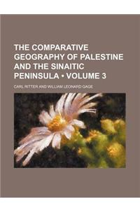 The Comparative Geography of Palestine and the Sinaitic Peninsula (Volume 3)