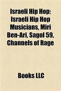 Israeli Hip Hop: Israeli Hip Hop Musicians, Miri Ben-Ari, Sagol 59, Channels of Rage