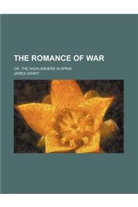 The Romance of War; Or, the Highlanders in Spain
