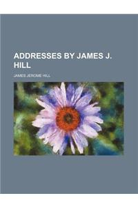 Addresses by James J. Hill