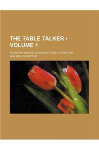 The Table Talker (Volume 1); Or, Brief Essays on Society and Literature