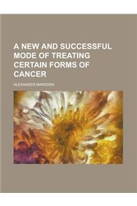 A New and Successful Mode of Treating Certain Forms of Cancer