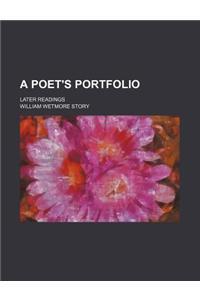 A Poet's Portfolio; Later Readings