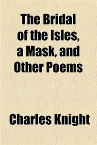 The Bridal of the Isles, a Mask, and Other Poems
