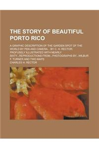 The Story of Beautiful Porto Rico; A Graphic Description of the Garden Spot of the World by Pen and Camera... by C. H. Rector; Profusely Illustrated w