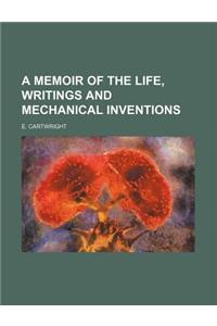 A Memoir of the Life, Writings and Mechanical Inventions