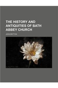 The History and Antiquities of Bath Abbey Church
