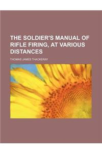 The Soldier's Manual of Rifle Firing, at Various Distances
