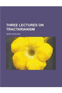 Three Lectures on Tractarianism