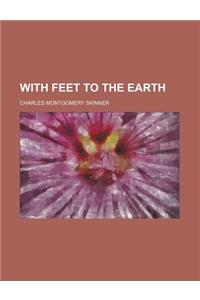 With Feet to the Earth