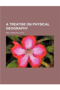 A Treatise on Physical Geography
