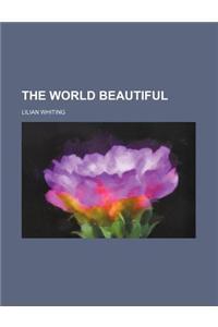 The World Beautiful (Volume 3)