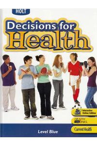 Holt Decisions for Health: Student Edition Level Blue 2007