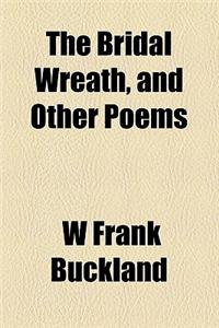The Bridal Wreath, and Other Poems