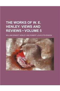 The Works of W. E. Henley (Volume 5); Views and Reviews