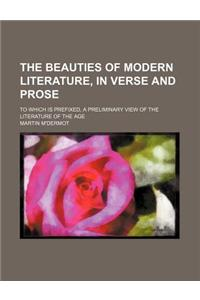The Beauties of Modern Literature, in Verse and Prose; To Which Is Prefixed, a Preliminary View of the Literature of the Age