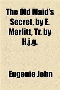 The Old Maid's Secret, by E. Marlitt, Tr. by H.J.G.