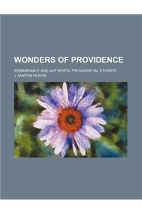 Wonders of Providence; Remarkable and Authentic Providential Stories