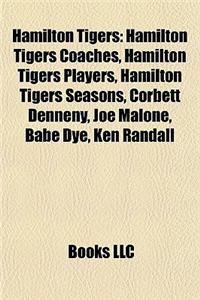 Hamilton Tigers: Hamilton Tigers Coaches, Hamilton Tigers Players, Hamilton Tigers Seasons, Corbett Denneny, Joe Malone, Babe Dye, Ken
