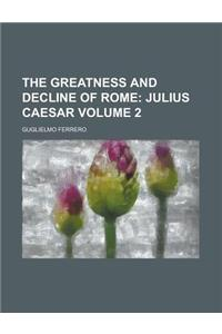 The Greatness and Decline of Rome (Volume 2); Julius Caesar